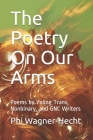 The Poetry On Our Arms: Poems by Young Trans, Nonbinary, and GNC Writers Cover Image