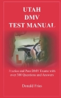 Utah DMV Test Manual: Practice and Pass DMV Exams with over 300 Questions and Answers Cover Image