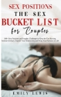 Sex Positions for Couples: The Sex Bucket List. 100+ Sexy Positions and Naughty Challenges to Keep the Fire Burning, Increase Intimacy, Improve Y Cover Image