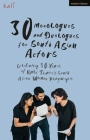 30 Monologues and Duologues for South Asian Actors: Celebrating 30 Years of Kali Theatre's South Asian Women Playwrights (Audition Speeches) Cover Image