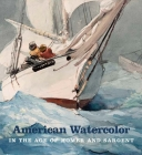 American Watercolor in the Age of Homer and Sargent Cover Image