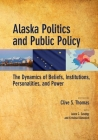 Alaska Politics and Public Policy: The Dynamics of Beliefs, Institutions, Personalities, and Power Cover Image