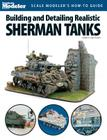 Building and Detailing Realistic Sherman Tanks (FineScale Modeler Books) Cover Image