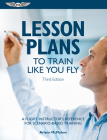 Lesson Plans to Train Like You Fly: A Flight Instructor's Reference for Scenario-Based Training Cover Image