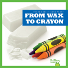 From Wax to Crayon (Where Does It Come From?) Cover Image
