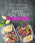 Keto Meal Prep Cookbook: 30 Day Meal Plan for Ready-To-Go Ketogenic Low Carb Meals Cover Image