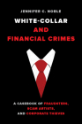 White-Collar and Financial Crimes: A Casebook of Fraudsters, Scam Artists, and Corporate Thieves Cover Image