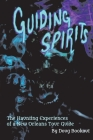Guiding Spirits: The Haunting Experiences of a New Orleans Tour Guide Cover Image