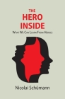 The Hero Inside: What We Can Learn From Heroes Cover Image