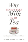 Why I Don't Take Milk in My Tea: Stories of My Young Life Growing up in Fleetwood, a Small Fishing Town. with a Splash of Family History and Some Ance Cover Image