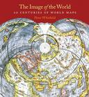 The Image of the World: 20 Centuries of World Maps / Updated Edition Cover Image