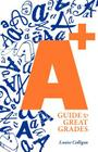 A+ Guide to Great Grades Cover Image
