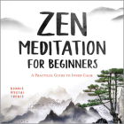 Zen Meditation for Beginners: A Practical Guide to Inner Calm Cover Image