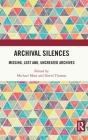 Archival Silences: Missing, Lost And, Uncreated Archives Cover Image