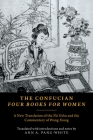 The Confucian Four Books for Women: A New Translation of the Nü Sishu and the Commentary of Wang Xiang Cover Image