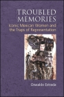 Troubled Memories: Iconic Mexican Women and the Traps of Representation (Suny Series) Cover Image