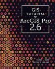 GIS Tutorial for Arcgis Pro 2.6 (GIS Tutorials) Cover Image