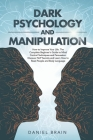 Dark Psychology and Manipulation: How to Improve Your Life. The Complete Beginner's Guide to Mind Control Techniques and Persuasion. Discover NLP Secr Cover Image