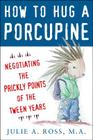 How to Hug a Porcupine: Negotiating the Prickly Points of the Tween Years Cover Image