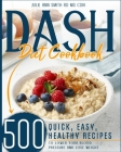 Dash Diet Cookbook: 500 Quick, Easy, Healthy Recipes to Lower your Blood Pressure and Lose Weight Cover Image