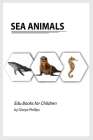 Sea Animals: Montessori real Sea Animals book, bits of intelligence for baby and toddler, children's book, learning resources. Cover Image