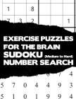 Exercise Puzzles For The Brain: Sudoku Medium To Hard And Number Search Activity Puzzle Brain Teaser Game Book Large Print Size Difficult Level White Cover Image