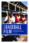 The Baseball Film: A Cultural and Transmedia History (Screening Sports) Cover Image