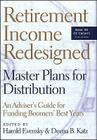 Retirement Income Redesigned: Master Plans for Distribution -- An Adviser's Guide for Funding Boomers' Best Years (Bloomberg Financial #52) Cover Image
