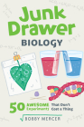 Junk Drawer Biology: 50 Awesome Experiments That Don't Cost a Thing (Junk Drawer Science #6) Cover Image