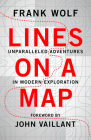 Lines on a Map: Unparalleled Adventures in Modern Exploration Cover Image