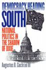 Democracy Heading South: National Politics in the Shadow of Dixie Cover Image