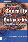 Guerrilla Networks: An Anarchaeology of 1970s Radical Media Ecologies Cover Image