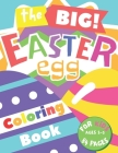 The Big Easter Egg Coloring Book For Kids Ages 1-5: Simple and Easy Collection of Fun and Happy Easter Eggs Coloring Pages for Kids Toddlers & Prescho Cover Image