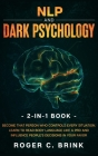 NLP and Dark Psychology 2-in-1 Book: Become That Person Who Controls Every Situation. Learn to Read Body Language Like a Pro and Influence People's De Cover Image