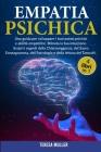 Empatia Psichica: 4 LIBRI IN 1: Una guida per sviluppare i tuoi poteri psichici e abilità empatiche. Stimola la tua intuizione. Scopri i Cover Image
