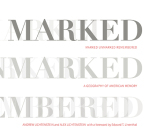 Marked, Unmarked, Remembered: A Geography of American Memory: Marked, Unmarked Cover Image