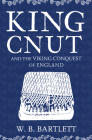 King Cnut and the Viking Conquest of England Cover Image