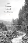 The Classical Liberal Constitution: The Uncertain Quest for Limited Government Cover Image
