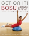 Get On It!: BOSU® Balance Trainer Workouts for Core Strength and a Super Toned Body Cover Image