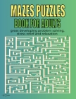 Mazes Puzzles Book For Adults: 250 Mazes For Adults - Great for Developing Problem Solving, stress relief and Relaxation Cover Image