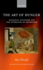 The Art of Hunger: Aesthetic Autonomy and the Afterlives of Modernism (Oxford English Monographs) Cover Image