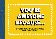 You're Awesome Because: Over 30 Beautifully-designed Friendship Vouchers Cover Image