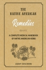 Native American Herbal Remedies: A Complete Medical Handbook of Native American Herbs Cover Image