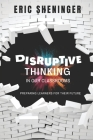 Disruptive Thinking in Our Classrooms: Preparing Learners for Their Future Cover Image