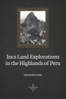 Inca Land Explorations in the Highlands of Peru (Illustrated) Cover Image