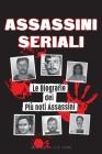 Assassini Seriali: Le Biografie dei Più noti Assassini (Dentro le Menti e i Metodi di Psicopatici, Sociopatici e Torturatori) Cover Image