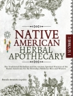 Native American Herbal Apothecary: The Traditional Herbalism and the Ancient Spiritual Practices of the Native Americans for the Nowadays Medicine Men Cover Image