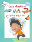 Cute Airplane: Fun Activity Book for Kindergarten, Preschool and School Ages 2+, Activity Book for Hours of Coloring Fun. Cute and Fu Cover Image