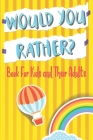 Would You Rather Book For Kids and Their Adults: Family Game, Hilariously Challenging Qeustions, For Kids Ages 7-12 Cover Image