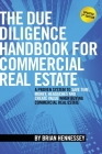The Due Diligence Handbook For Commercial Real Estate: A Proven System To Save Time, Money, Headaches And Create Value When Buying Commercial Real Est Cover Image